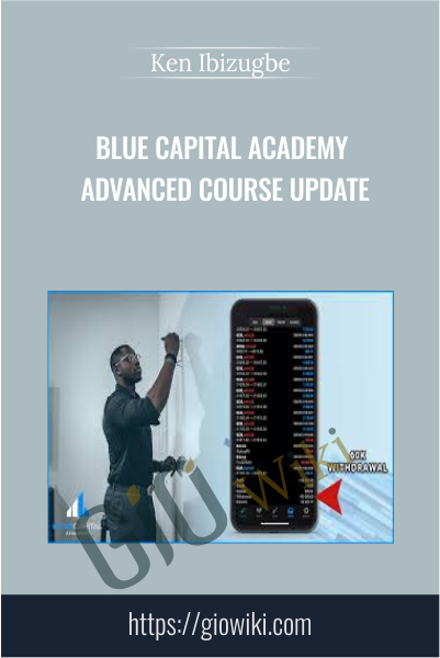 Blue Capital Academy Advanced Course Update - Ken Ibizugbe