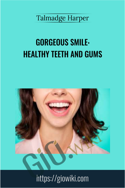 Gorgeous Smile: Healthy Teeth and Gums - Talmadge Harper