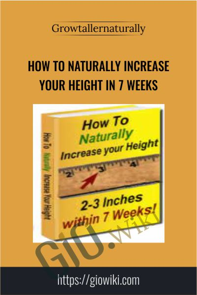 How to Naturally Increase Your Height in 7 Weeks - Growtallernaturally.com