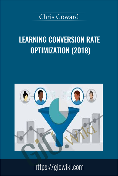 Learning Conversion Rate Optimization (2018) - Chris Goward
