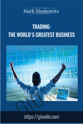 TRADING: THE WORLD'S GREATEST BUSINESS - Mark Moskowitz