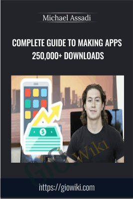 Complete Guide To Making Apps 250,000+ Downloads - Michael Assadi