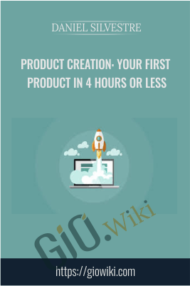 Product Creation: Your First Product in 4 Hours or Less - Daniel Silvestre