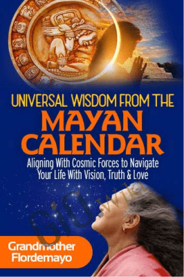 Universal Wisdom From the Mayan Calendar - Grandmother Flordemayo