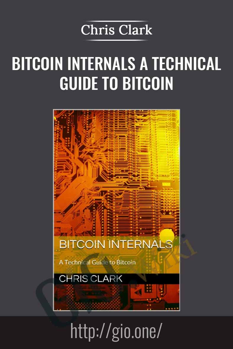 Bitcoin Internals A Technical Guide to Bitcoin - Chris Clark