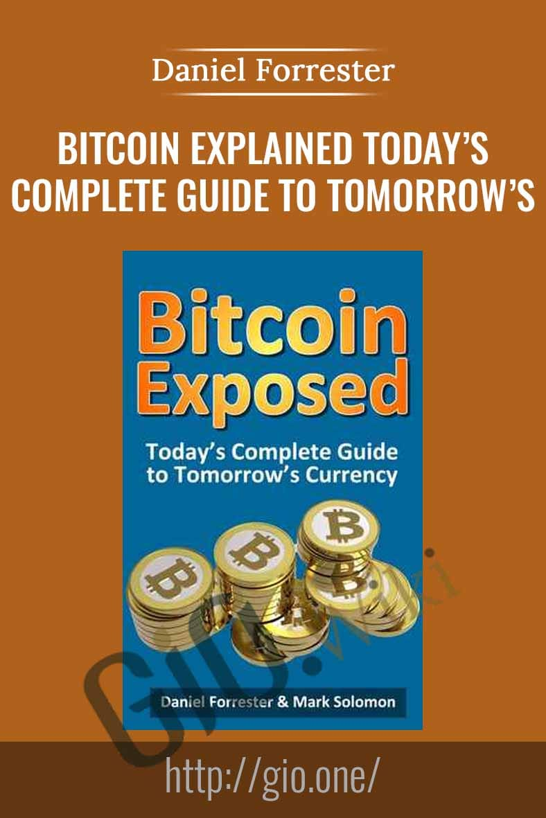 Bitcoin Explained Today's Complete Guide to Tomorrow's Currency - Daniel Forrester