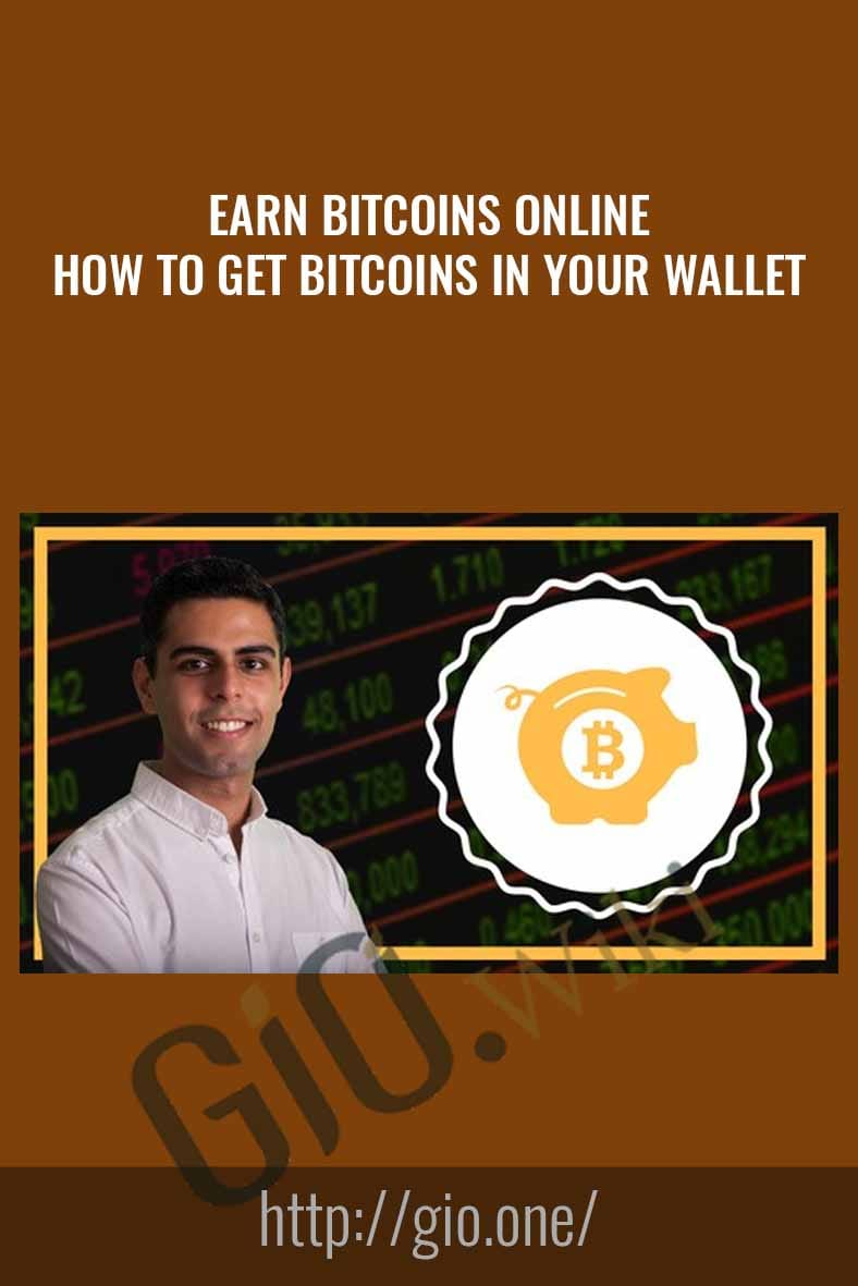 Earn Bitcoins Online How To Get Bitcoins In Your Wallet - Earik Beann