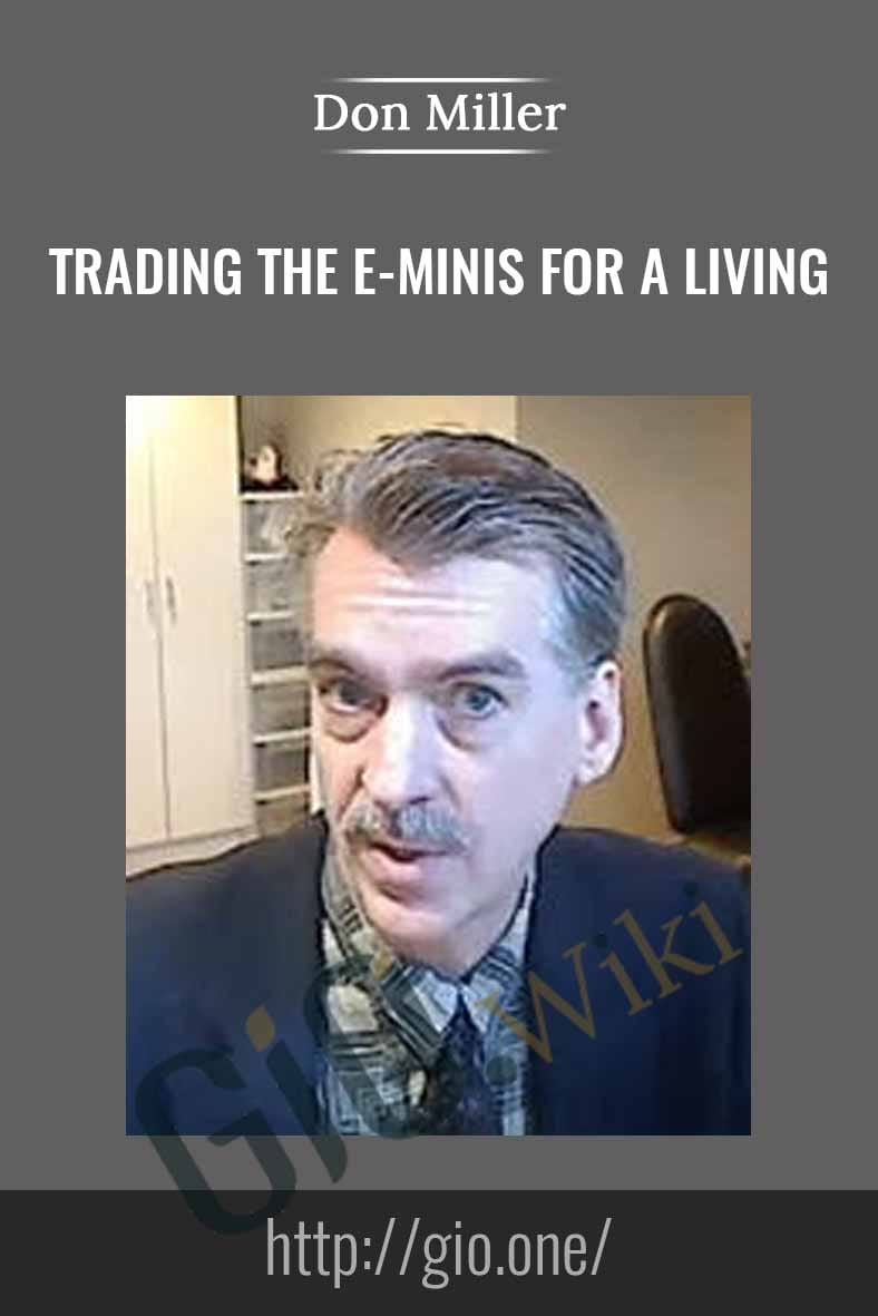 Trading The E-Minis for a Living - Don Miller