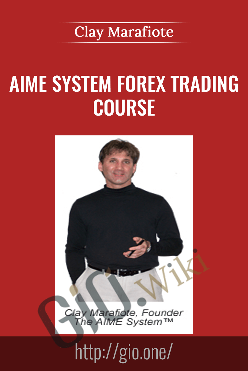 AIME System Forex Trading Course - Clay Marafiote