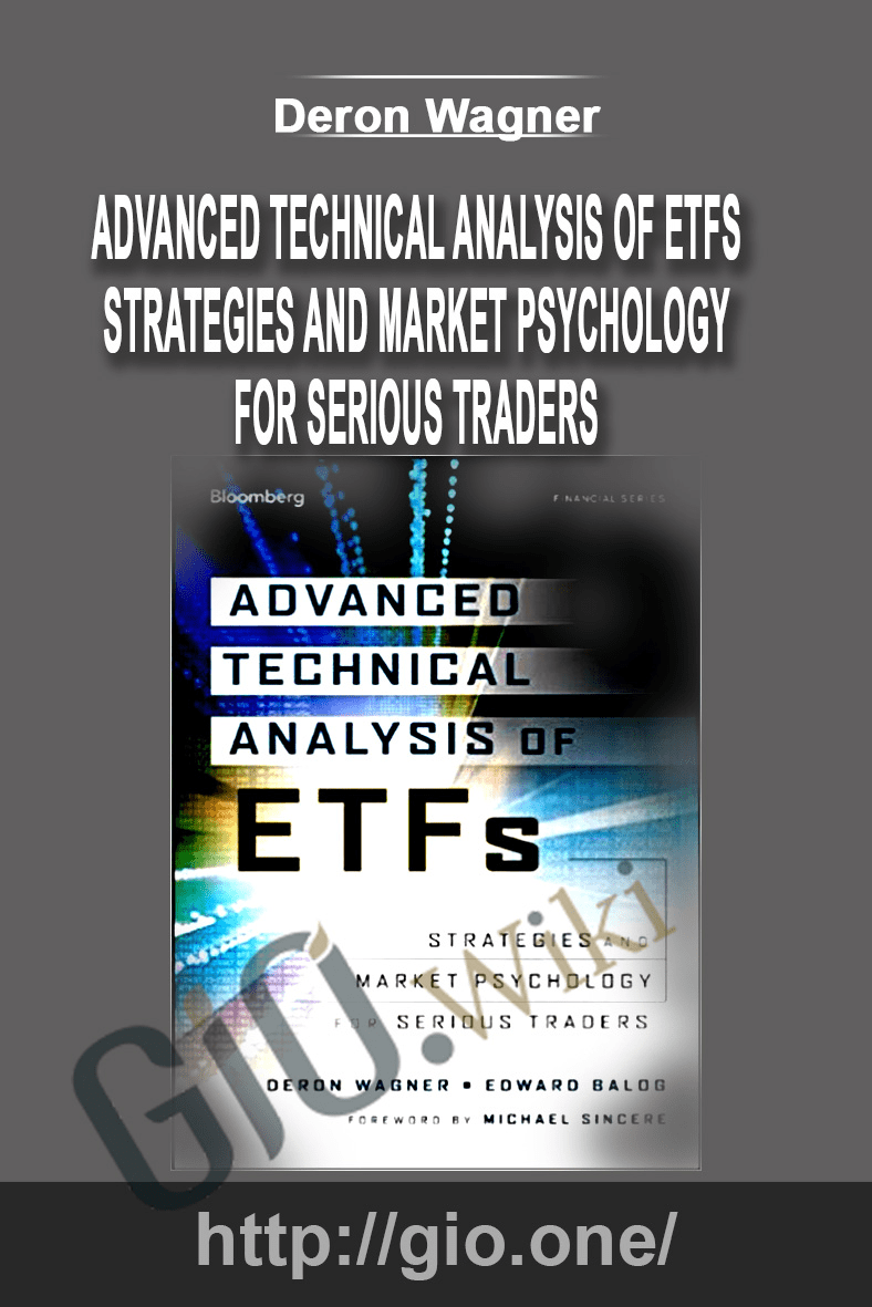 Advanced Technical Analysis of ETFs: Strategies and Market Psychology for Serious Traders - Deron Wagner