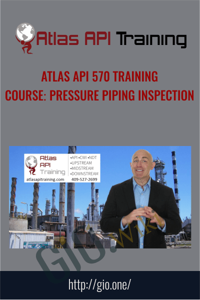Atlas API 570 Training Course: Pressure Piping Inspection - Atlas Api Training