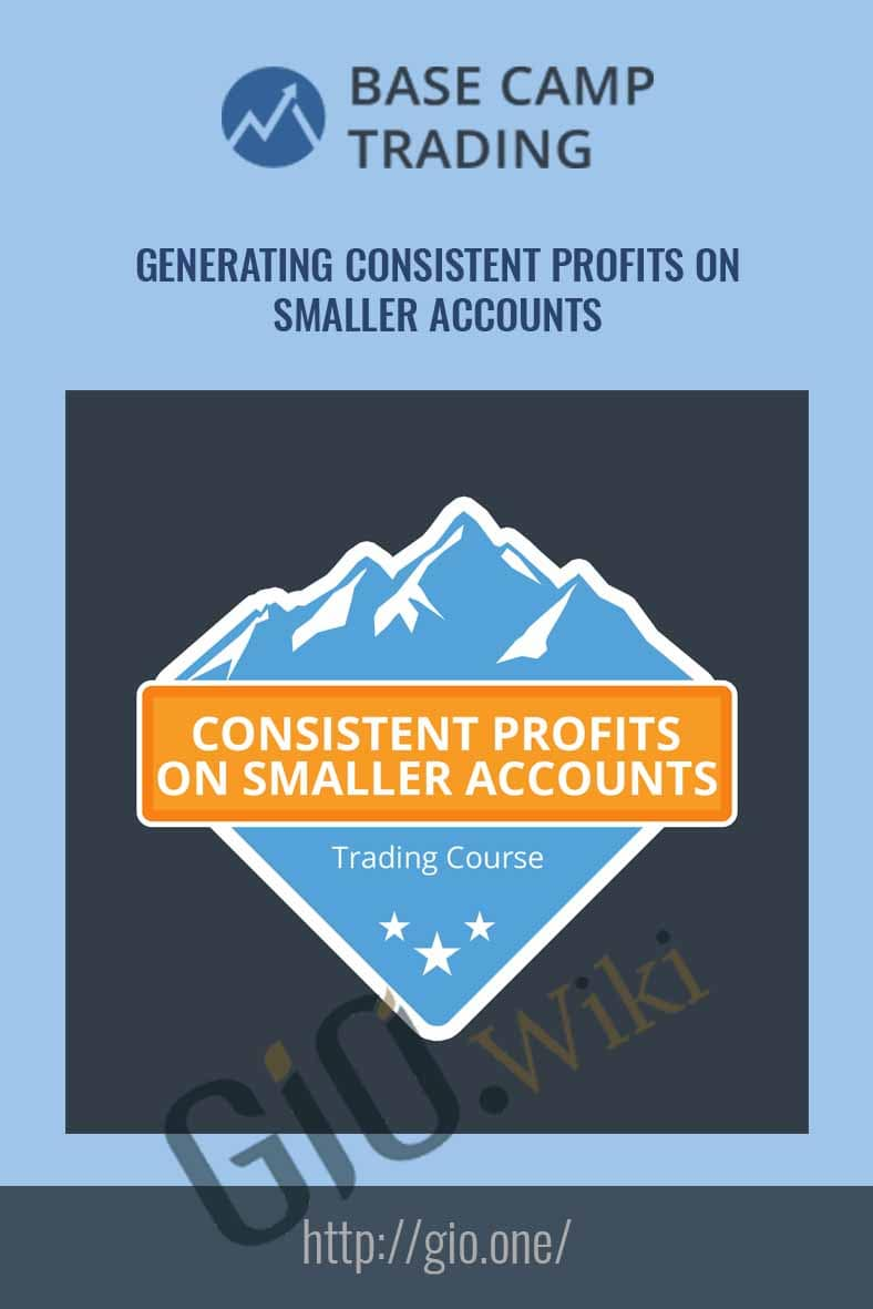 Generating Consistent Profits On Smaller Accounts - Base Camp Trading