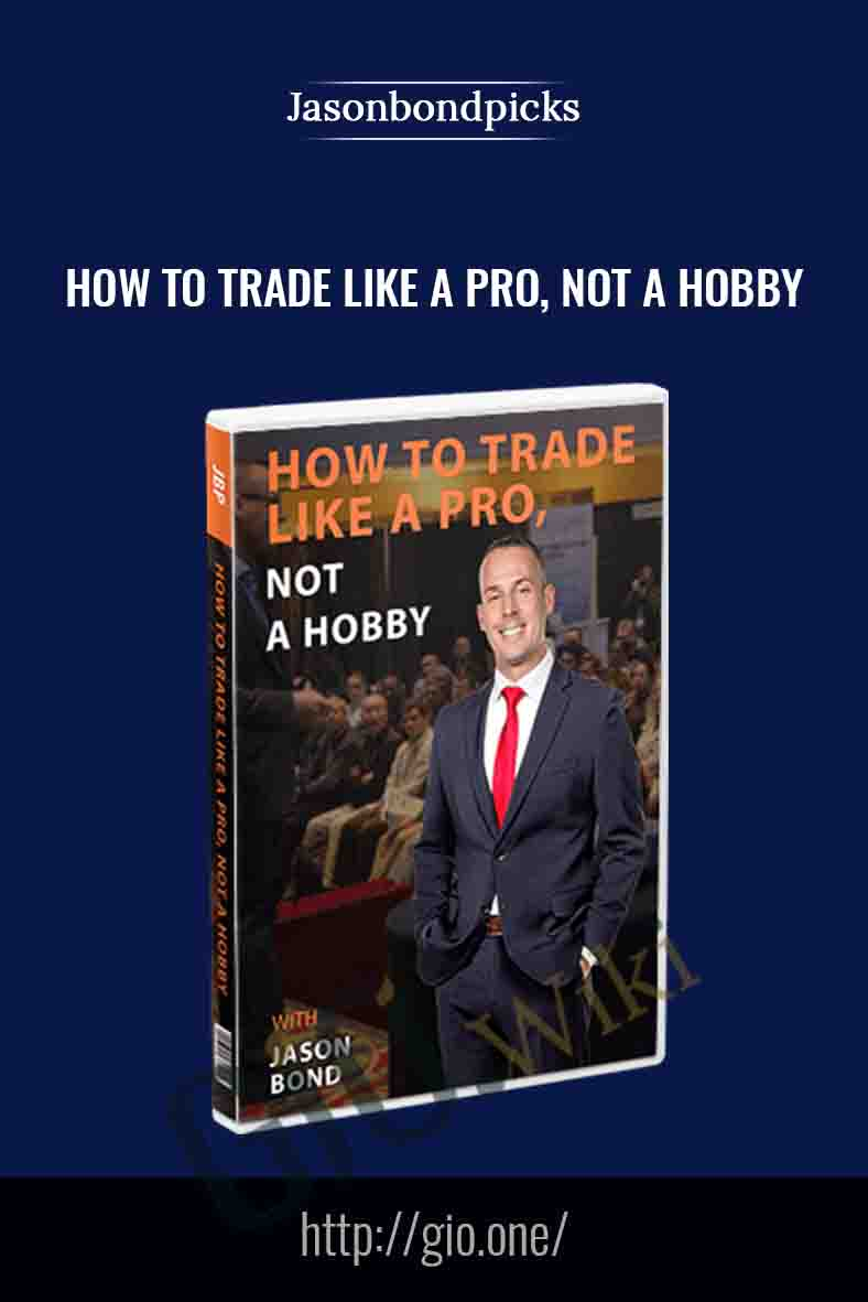 How To Trade Like a Pro, Not a Hobby - Jasonbondpicks