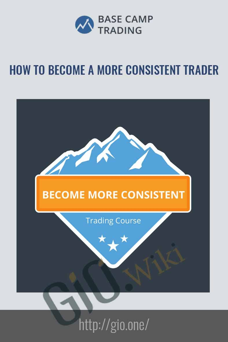 How to Become a More Consistent Trader - Base Camp Trading