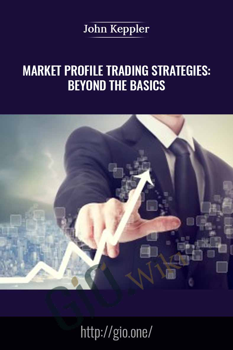 Market Profile Trading Strategies: Beyond the Basics - John Keppler