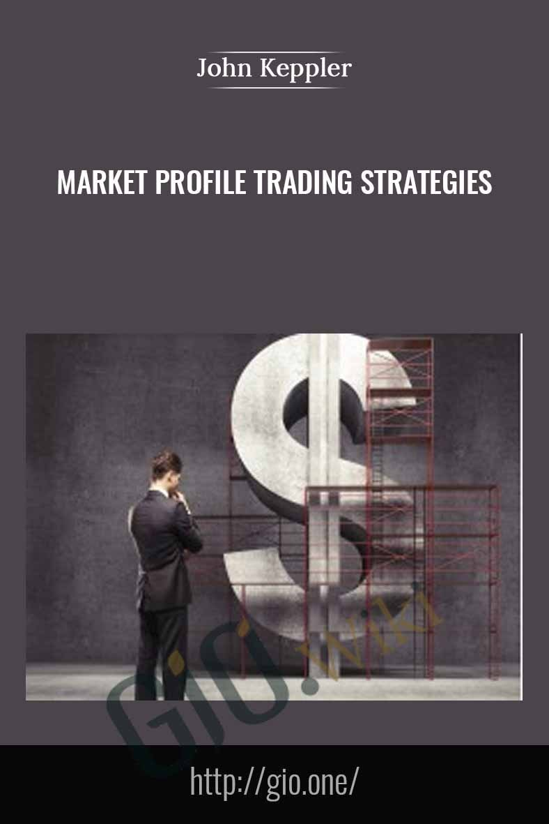 Market Profile Trading Strategies - John Keppler