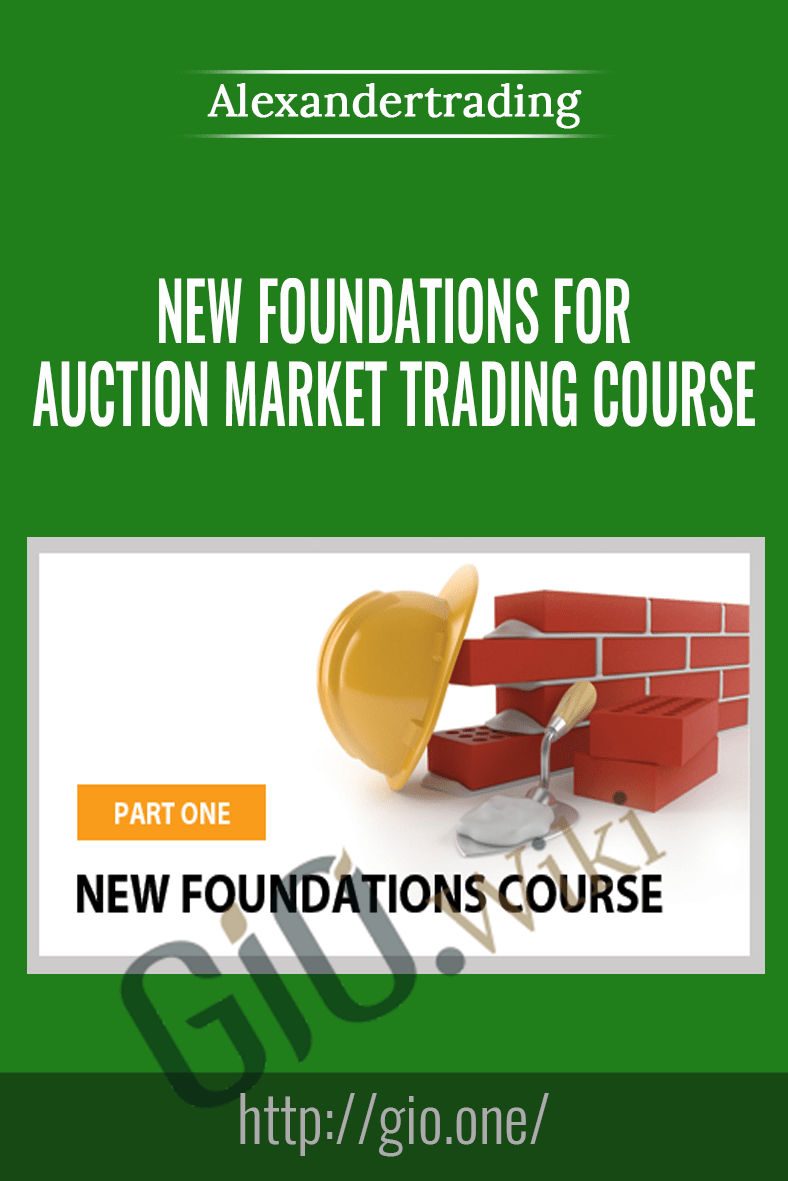 New Foundations for Auction Market Trading Course - Alexandertrading