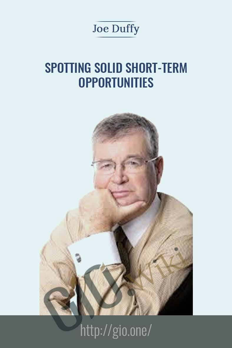 Spotting Solid Short-Term Opportunities - Joe Duffy