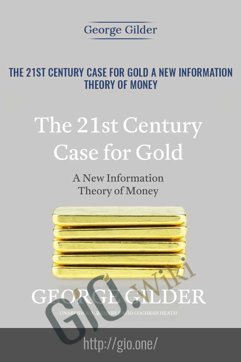The 21st Century Case for Gold A New Information Theory of Money Audio CD - George Gilder