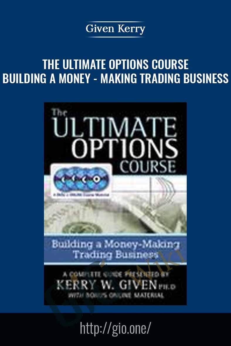 The Ultimate Options Course – Building a Money-Making Trading Business - Given Kerry