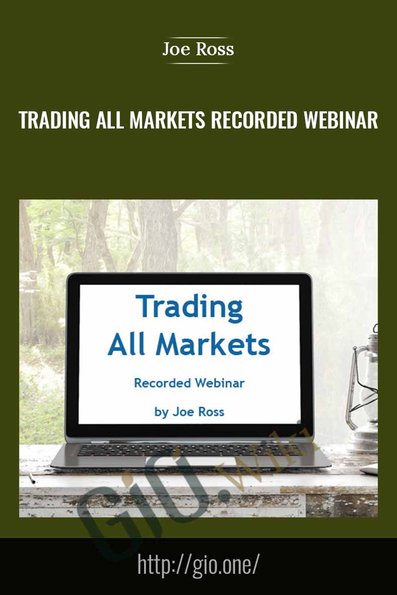 Trading All Markets Recorded Webinar – Joe Ross