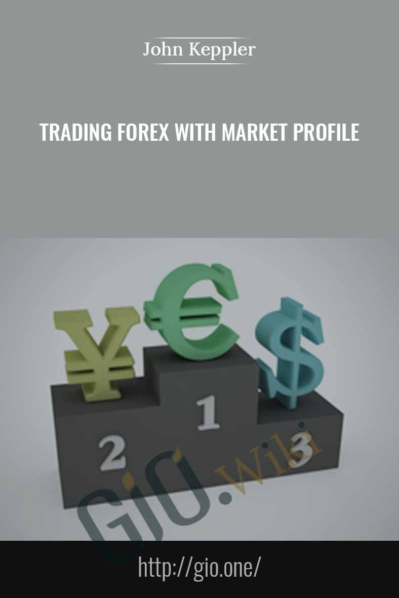 Trading Forex With Market Profile – John Keppler