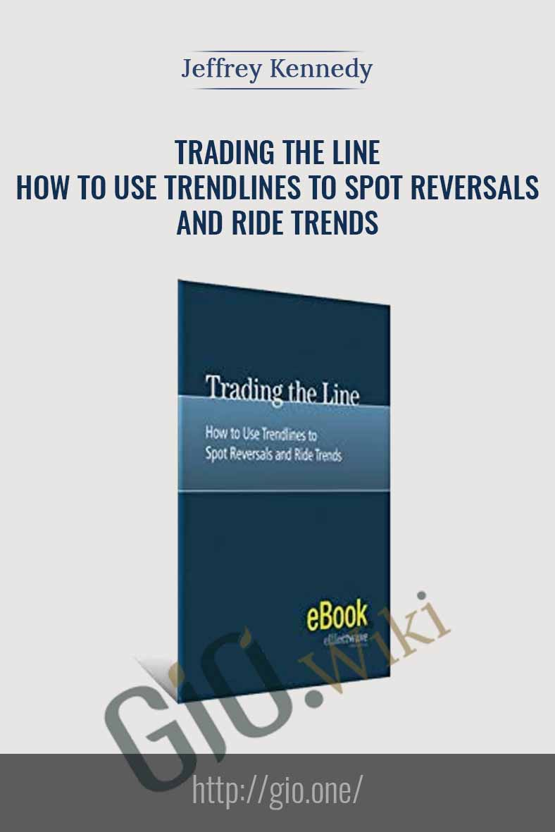 Trading the Line - How to Use Trendlines to Spot Reversals and Ride Trends - Jeffrey Kennedy