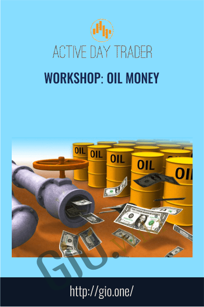 Workshop: Oil Money - Activedaytrader