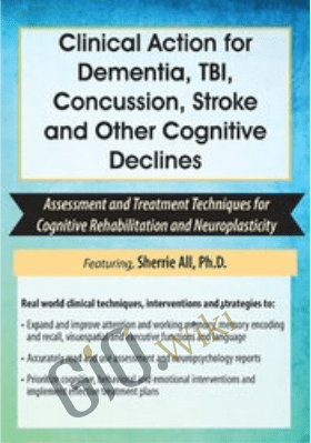Clinical Action for Dementia, TBI, Concussion, Stroke and Other Cognitive Declines: Assessment and Treatment Techniques for Cognitive Rehabilitation and Neuroplasticity - Sherrie All