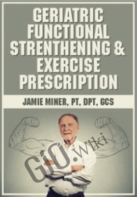 Geriatric Functional Strengthening & Exercise Prescription - Jamie Miner