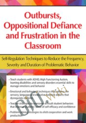 Outbursts, Oppositional Defiance and Frustration in the Classroom: Self-Regulation Techniques to Reduce the Frequency, Severity and Duration of Problematic Behavior  - Laura Ehlert