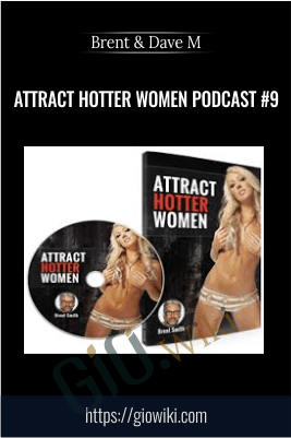Attract Hotter Women Podcast #9 - Brent & Dave M