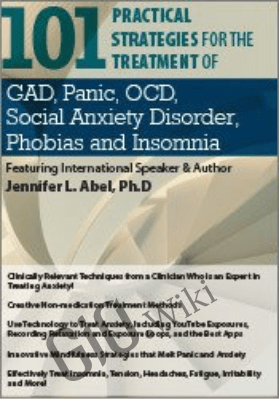 101 Practical Strategies for the Treatment of GAD, Panic, OCD, Social Anxiety Disorder, Phobias and Insomnia - Jennifer L. Abel