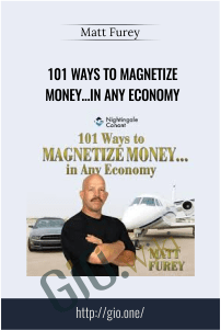 101 Ways to Magnetize Money…in Any Economy – Matt Furey