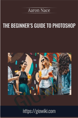 The Beginner's Guide to Photoshop - Aaron Nace