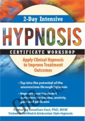 2-Day Intensive Hypnosis Certificate Workshop: Apply Clinical Hypnosis to Improve Treatment Outcomes - Jonathan D. Fast