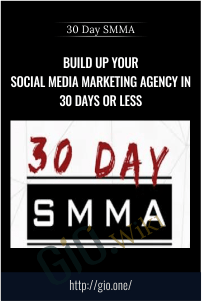 30 Day SMMA –  Build Up Your Social Media Marketing Agency in 30 Days or Less