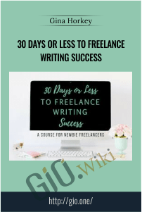 30 Days or Less to Freelance Writing Success – Gina Horkey
