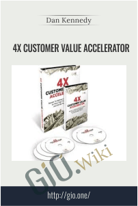 4X Customer Value Accelerator – Dan Kennedy