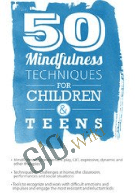 50 Mindfulness Techniques for Children & Teens - Christopher Willard