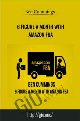 6 Figure a Month With Amazon FBA –  Ben Cummings