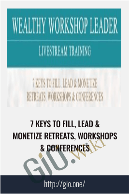 7 Keys to fill, Lead & Monetize Retreats, Workshops & Conferences