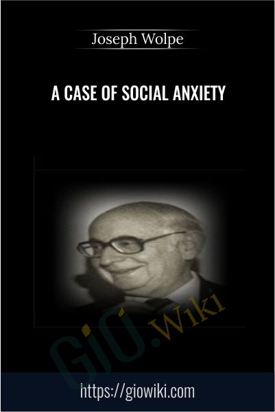 A Case of Social Anxiety - Joseph Wolpe