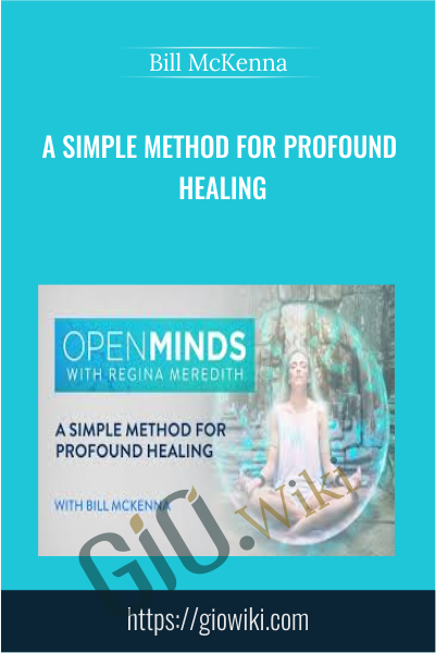 A Simple Method for Profound Healing - Bill McKenna
