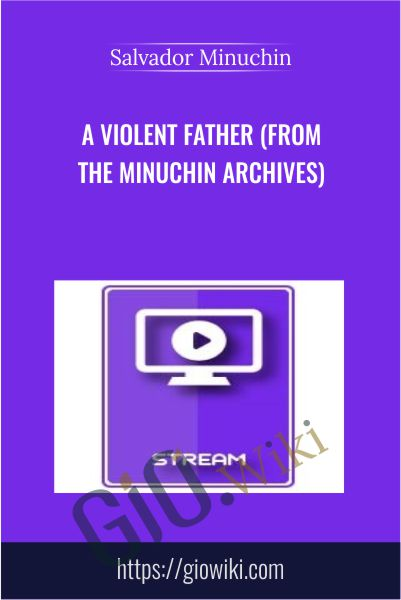 A Violent Father (from the Minuchin Archives) - Salvador Minuchin