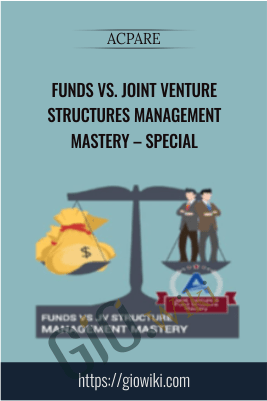 Funds vs. Joint Venture Structures Management Mastery – Special - ACPARE