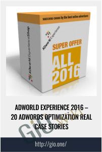ADworld Experience 2016 – 20 AdWords Optimization Real Case Stories - ADworld Experience