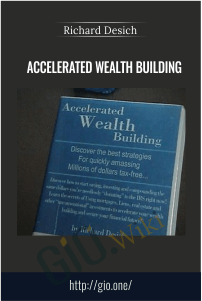 Accelerated Wealth Building – Richard Desich