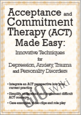 Acceptance and Commitment Therapy (ACT) Made Easy: Innovative Techniques for Depression, Anxiety, Trauma & Personality Disorders - Douglas Fogel