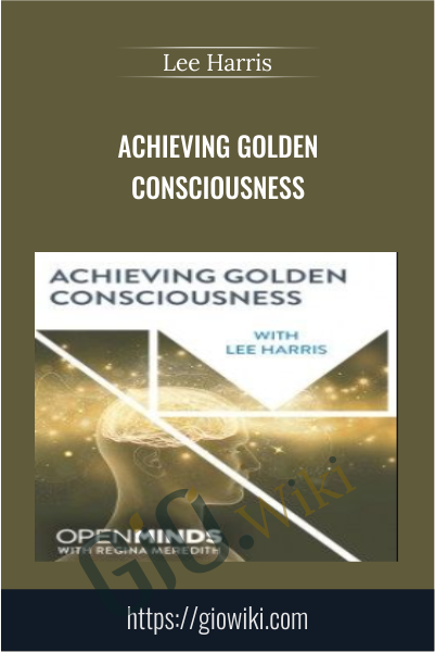 Achieving Golden Consciousness - Lee Harris
